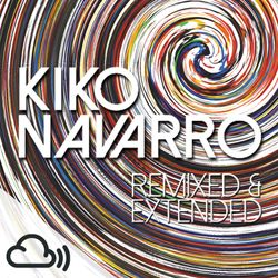 Kiko Navarro - Remixed & Extended (DJ Set)
