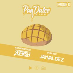The Pan Dulce Life w/DJ Refresh - Episode 10 Special Guest DJ Jay Valdez