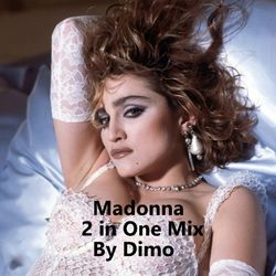 Madonna --- 2  in One Mix   By Dimo