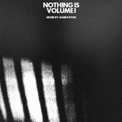 Nothing Is... Volume 1 by Jamie Paton of Cage & Aviary - Exclusive mix for R$N