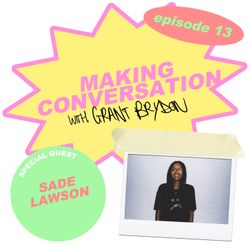 Making Conversation with Grant Brydon - Episode 13: Sade Lawson