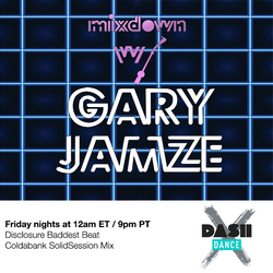 Mixdown with Gary Jamze May 22 2020- Coldabank SolidSession Mix, Disclosure Baddest Beat