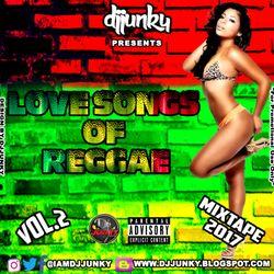 DJJUNKY PRESENTS - LOVE SONGS OF REGGAE VOL.2 MIXTAPE 2017