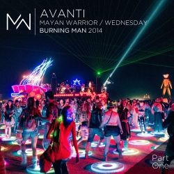 Avanti - Mayan Warrior Wednesday Night - Burning Man 2014 - Pt.1