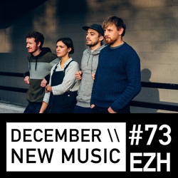 EZH \\ December New Music ft Chris Dave, GoGo Penguin and Noya Rao