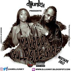 DJJUNKY PRESENTS - MAVADO GULLYSIDE GYAL MIXTAPE 2K17