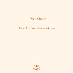 MIX 479 / PHIL MISON / LIVE AT JIM'S POOLSIDE CAFÉ / MELBOURNE