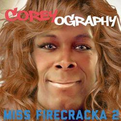 COREYOGRAPHY   MISS FIRECRACKA 2