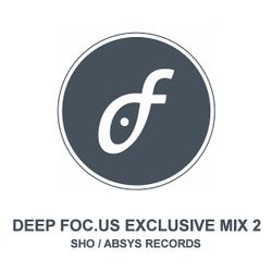 SHO - Deep Foc.us Exclusive Mix 02 - Absys Records