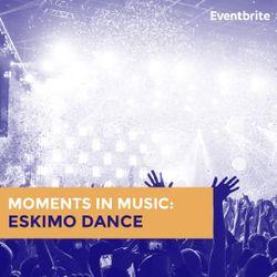 Moments in Music: Eskimo Dance