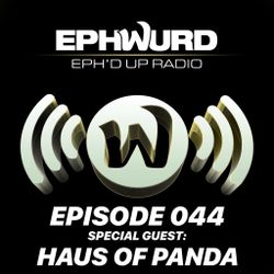 Ephwurd Presents Eph'd Up Radio Episode #044 (HAUS OF PANDA GUEST MIX)
