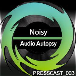 PressCast 003 - Audio Autopsy - Noisy