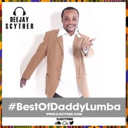 @DJScyther Presents The Best Of Daddy Lumba