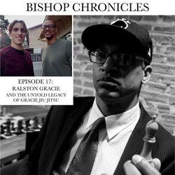 BISHOP CHRONICLES 17: RALSTON GRACIE AND THE UNTOLD LEGACY OF GRACIE JIU JITSU
