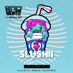 ROQ N BEATS with JEREMIAH RED 4.14.18 - GUEST MIX: SLUSHII