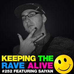 Keeping The Rave Alive Episode 252 featuring Saiyan