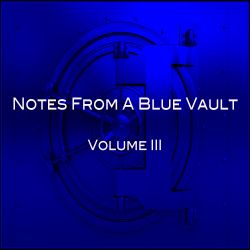 Notes From A Blue Vault: Vol.III