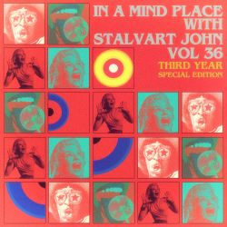 In A Mind Place with Stalvart John Vol 36 [3rd year Anniversary edition]