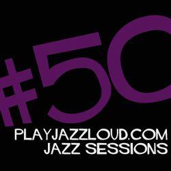 playjazzloud jazz sessions #50