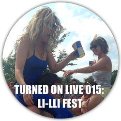 Turned On Live 015: Li-Lli Fest