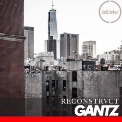 Gantz - GetDarker v Reconstrvct in New York