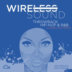 @Wireless_Sound - Throwback: Hip Hop & R&B (Ladies Anthems)  [The Noughties]