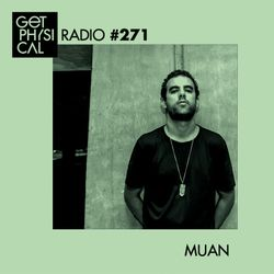 Get Physical Radio #271 Mixed By Muan