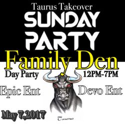 A Night @ the Family Den:  Sunday Party - Taurus Takeover - 7 May 2017