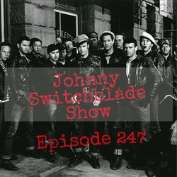 The Johnny Switchblade Show #247
