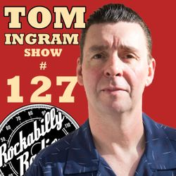 Tom Ingram Show #127 - Recorded LIVE from Rockabilly Radio June 23rd 2018