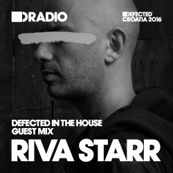 Defected In The House Radio Show 25.07.16 Guest Mix Riva Starr