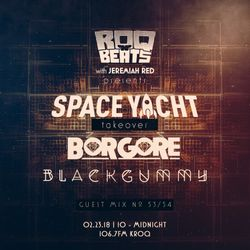 ROQ N BEATS with JEREMIAH RED 2.24.18 - SPACE YACHT TAKEOVER FEAT. BORGORE & BLACKGUMMY