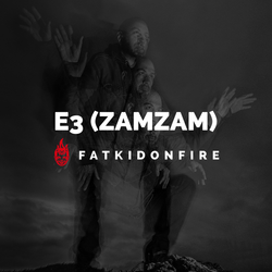 E3 (ZamZam Sounds) x FatKidOnFire mix