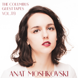 THE COLUMBUS GUEST TAPES VOL. 119 - ANAT MOSHKOVSKI