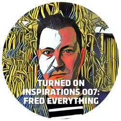 Turned On Inspirations 007: Fred Everything