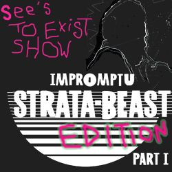 See's To Exist show - IMPROMPTU STRATA BEAST EDITION - show 62 - 21/11/14