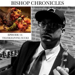 BISHOP CHRONICLES EP 14: THANKSGIVING SUCKS