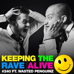 Keeping The Rave Alive Episode 240 featuring Wasted Penguinz