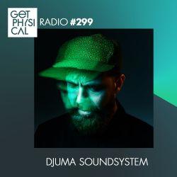 Get Physical Radio #299 mixed by Djuma Soundsystem