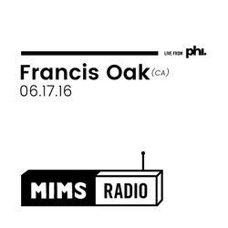 MIMS Radio Session (06.17.16) - FRANCIS OAK (CA)