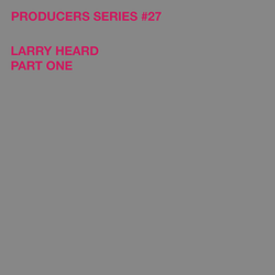 Test Pressing 313 / Producers Series #27 / Larry Heard / Part 1