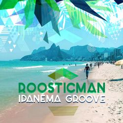 Roosticman & Ipanema Groove