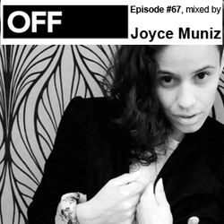 OFF Recordings Podcast Episode #67, mixed by Joyce Muniz