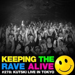 Keeping The Rave Alive Episode 278: Kutski Live In Tokyo