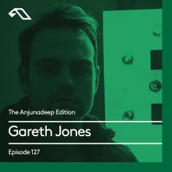 The Anjunadeep Edition 127 with Gareth Jones