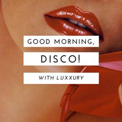 Luxxury w/guest Kid Moxie – Good Morning, Disco! (05.15.18)