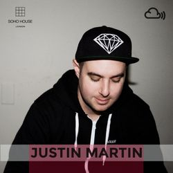 SOHO HOUSE MUSIC // 013: JUSTIN MARTIN