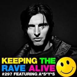 Keeping The Rave Alive Episode 297 featuring A*S*Y*S