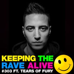 Keeping The Rave Alive Episode 303 featuring Tears Of Fury