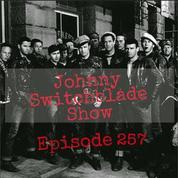 The Johnny Switchblade Show #257